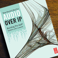 Audio Over IP: Building Pro AoIP Systems with Livewire, Skip Pizzi and Steve Church